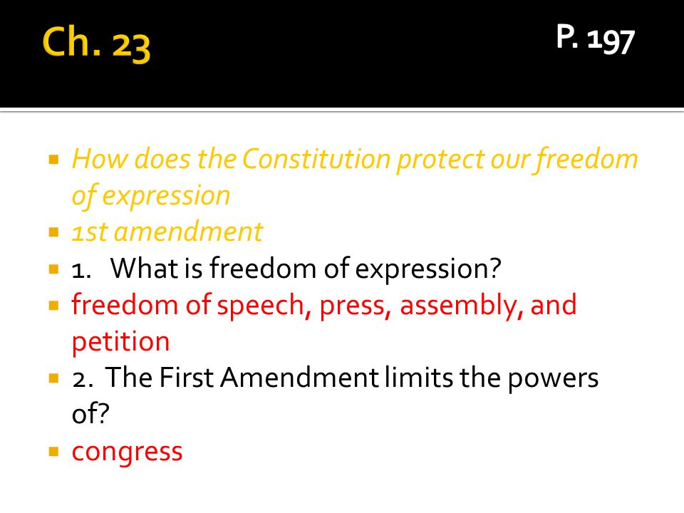 Ch. 23 P. 197. How does the Constitution protect our freedom of expression. 1st amendment. 1. What is freedom of expression