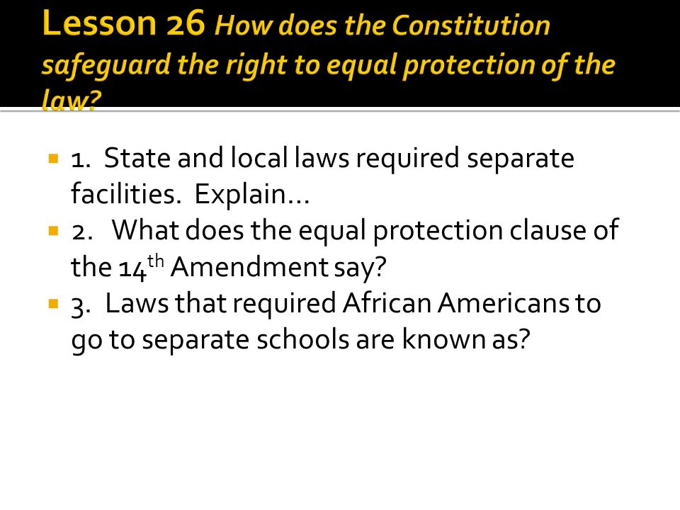 Lesson 26 How does the Constitution safeguard the right to equal protection of the law