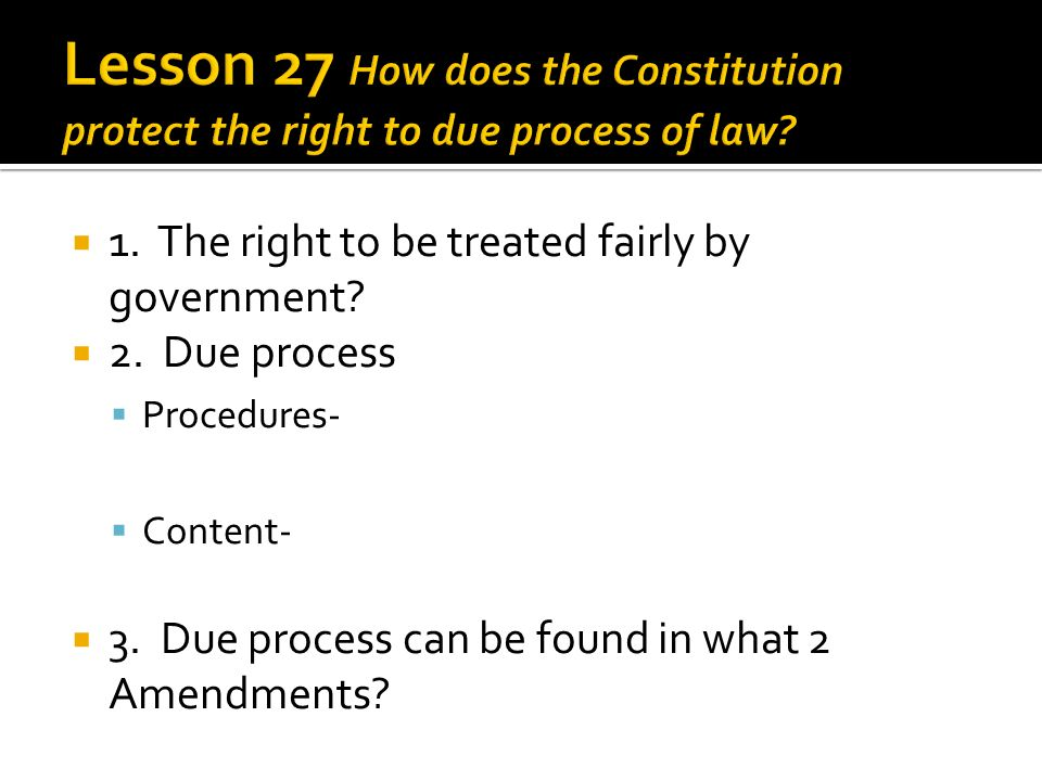 Lesson 27 How does the Constitution protect the right to due process of law