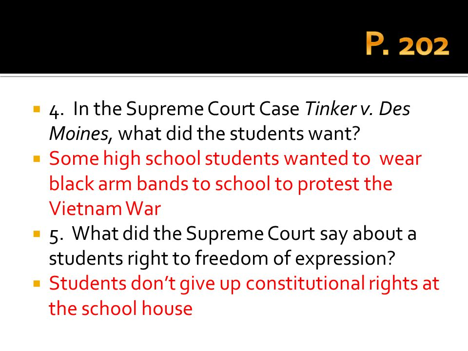 P. 202 4. In the Supreme Court Case Tinker v. Des Moines, what did the students want