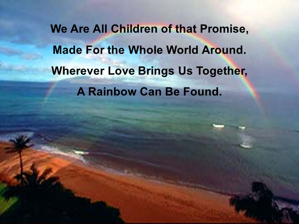 We Are All Children of that Promise, Made For the Whole World Around.