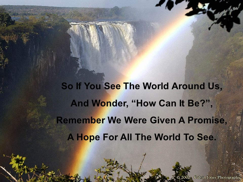So If You See The World Around Us, And Wonder, How Can It Be ,