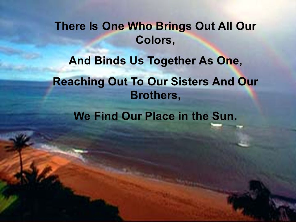 There Is One Who Brings Out All Our Colors,
