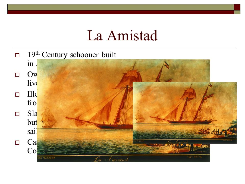 La Amistad 19th Century schooner built in America.