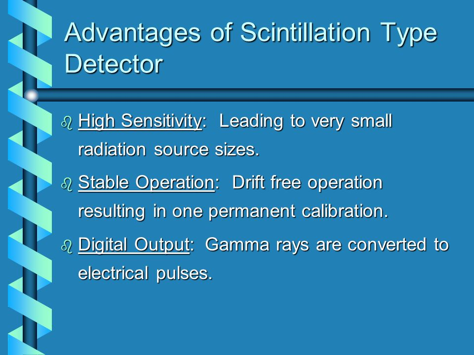 Advantages of Scintillation Type Detector