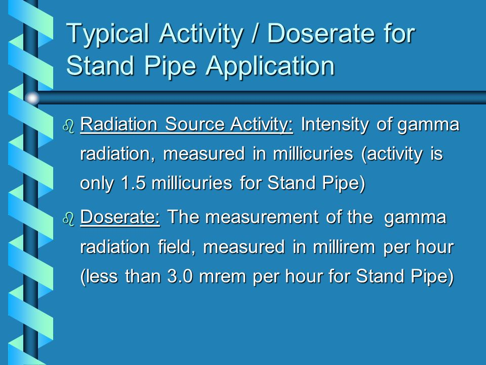 Typical Activity / Doserate for Stand Pipe Application