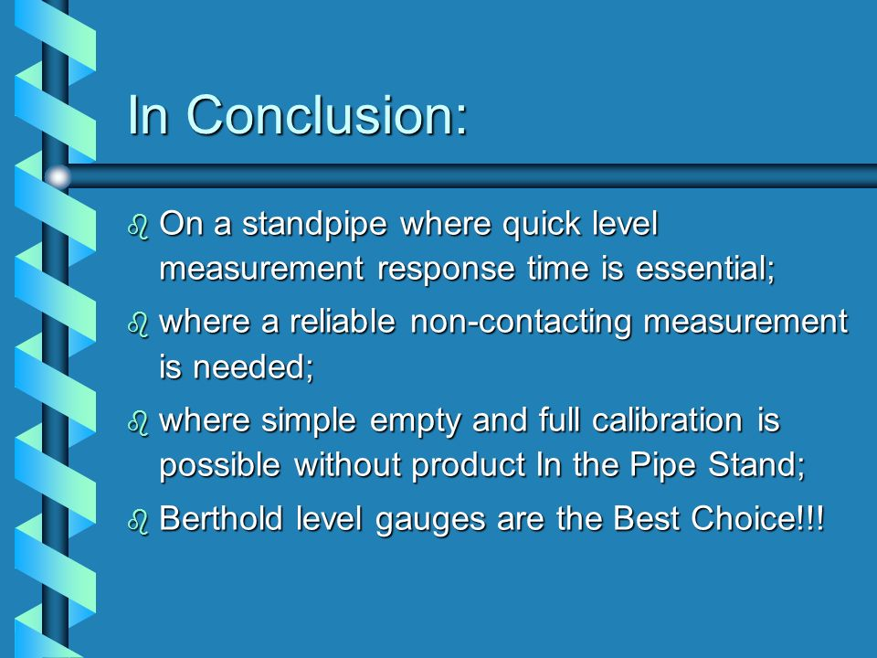 In Conclusion: On a standpipe where quick level measurement response time is essential; where a reliable non-contacting measurement is needed;