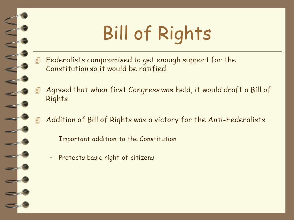 Bill of Rights Federalists compromised to get enough support for the Constitution so it would be ratified.