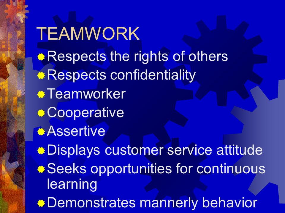 TEAMWORK Respects the rights of others Respects confidentiality