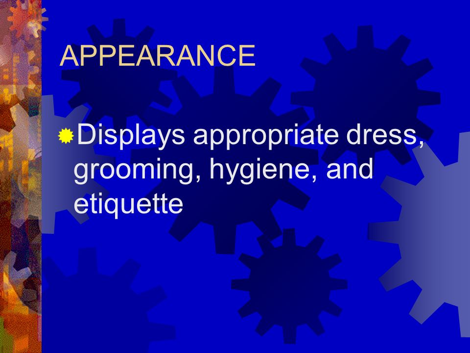 Displays appropriate dress, grooming, hygiene, and etiquette