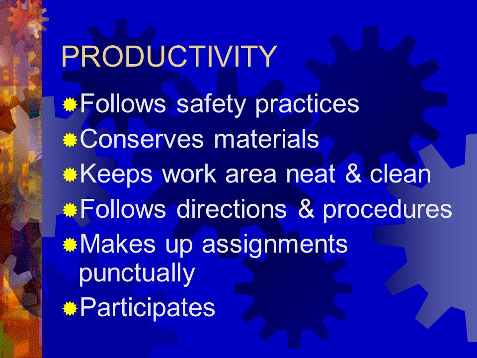 PRODUCTIVITY Follows safety practices Conserves materials