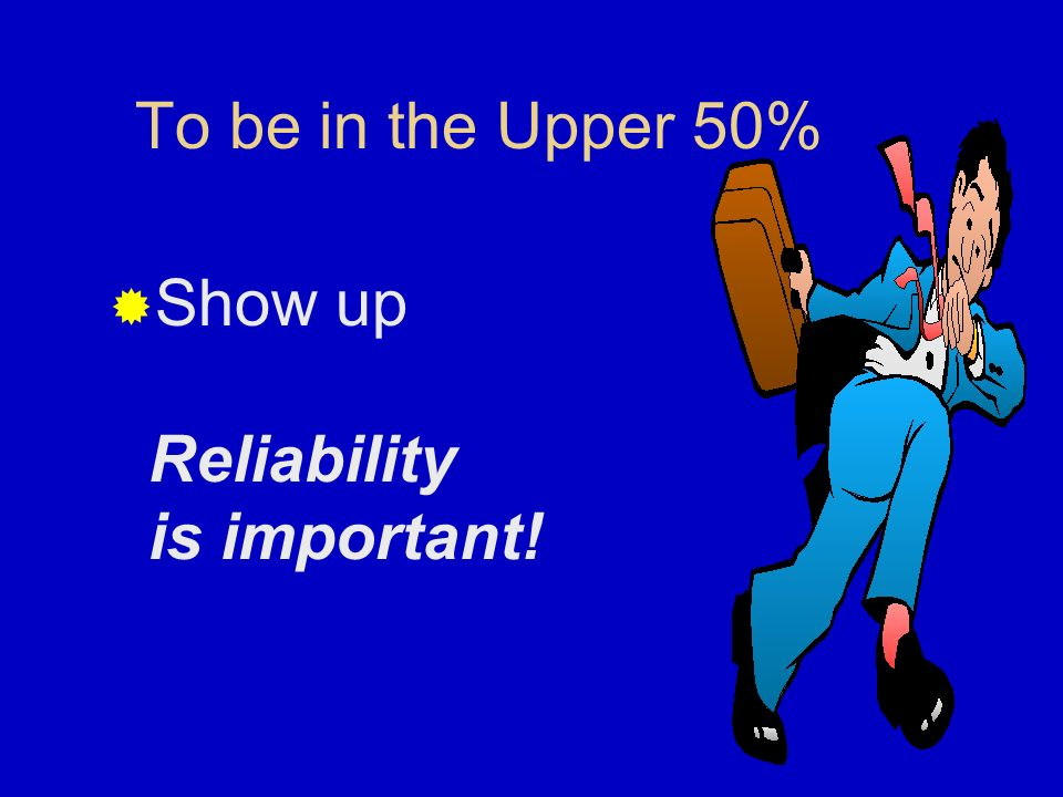 Show up Reliability is important!