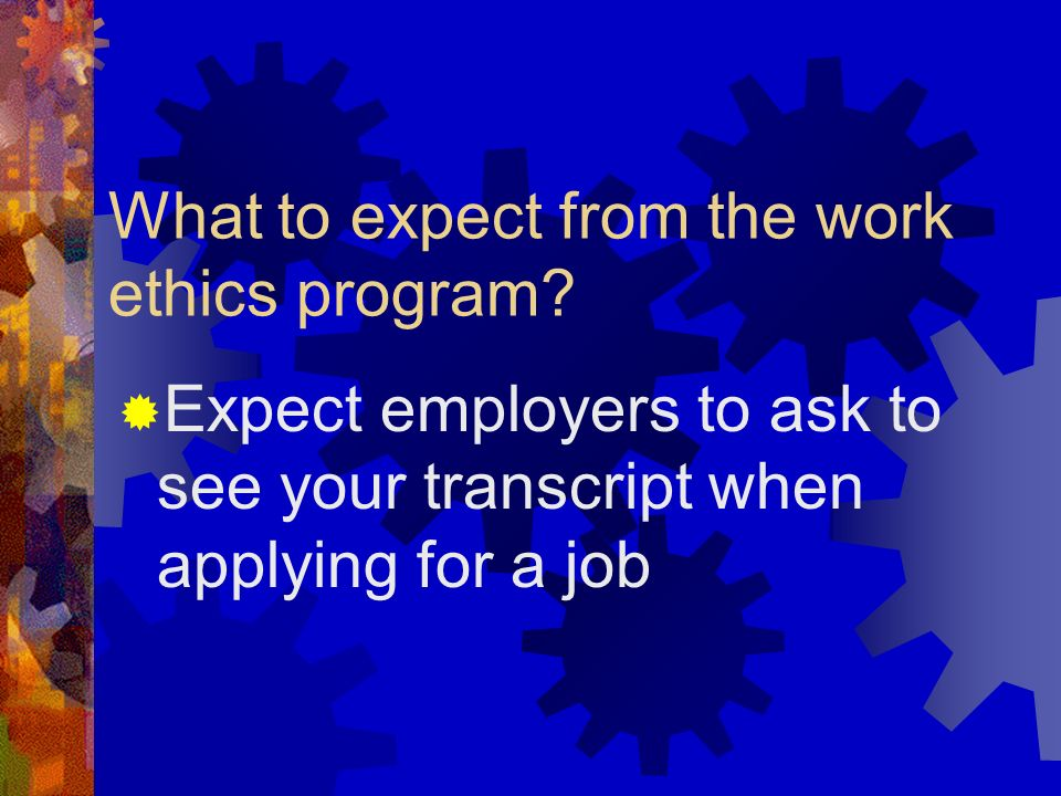 What to expect from the work ethics program