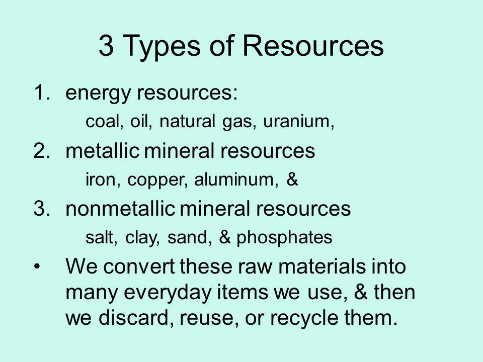 3 Types of Resources energy resources: metallic mineral resources