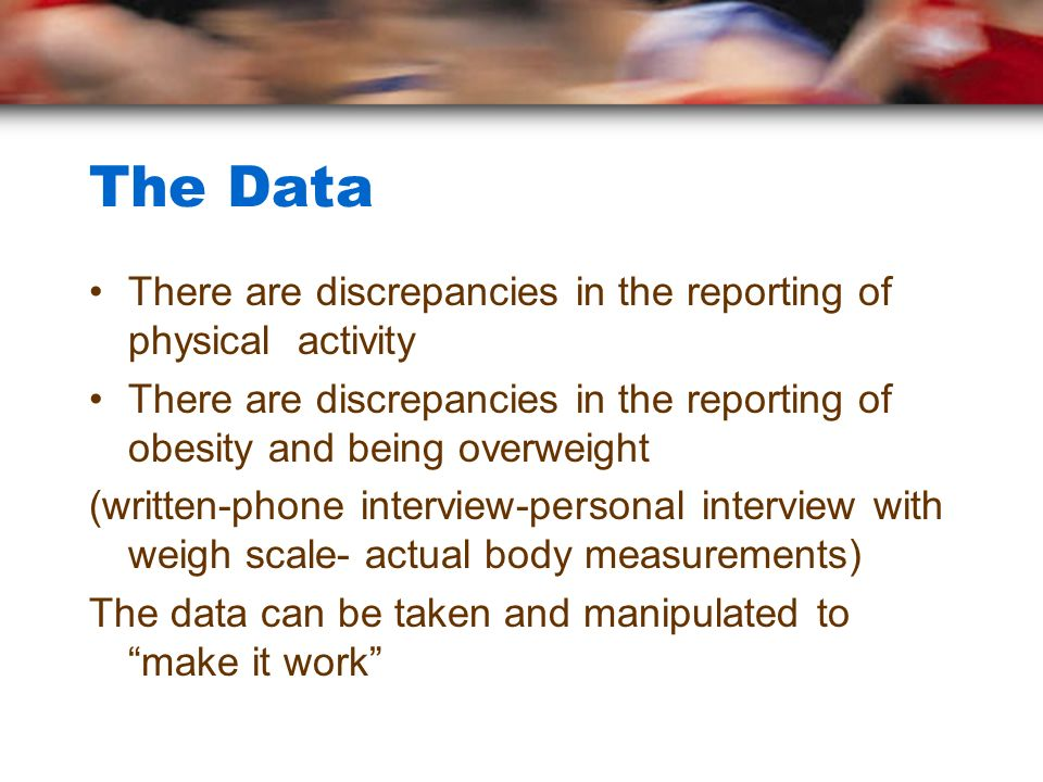 The Data There are discrepancies in the reporting of physical activity