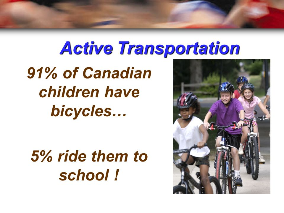 91% of Canadian children have bicycles…
