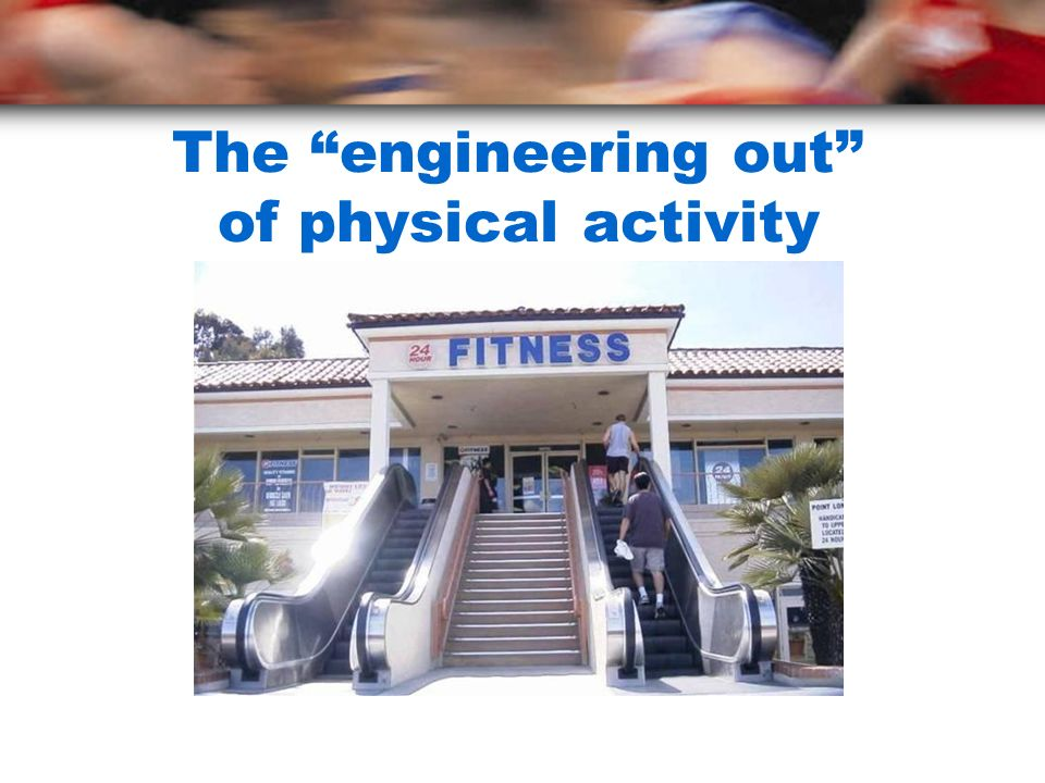 The engineering out of physical activity