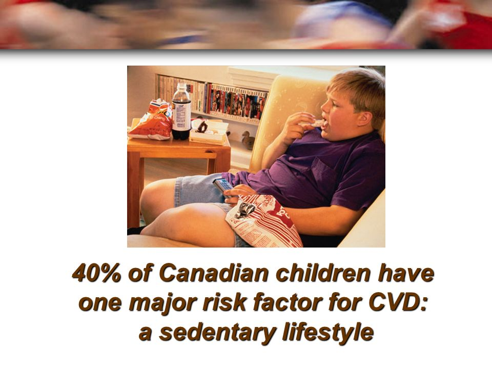 40% of Canadian children have one major risk factor for CVD: