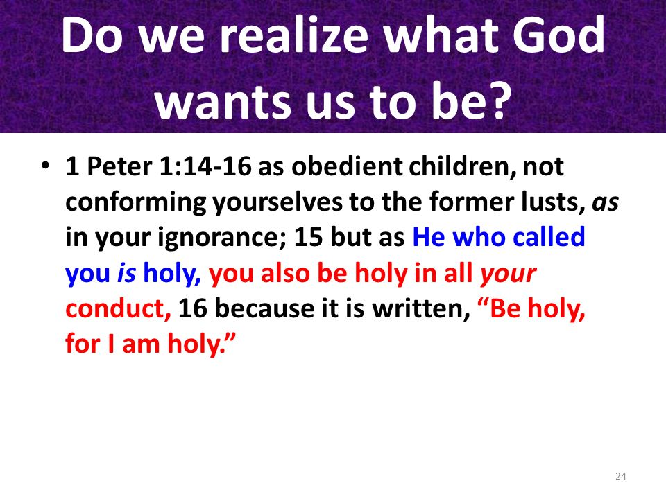 Do we realize what God wants us to be