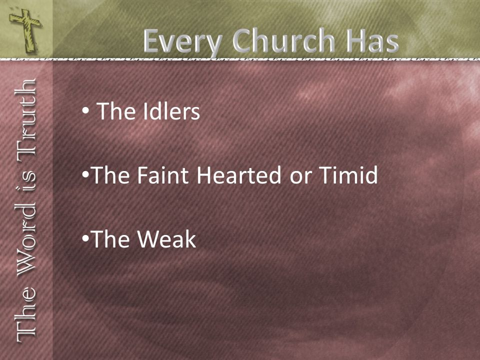 Every Church Has The Idlers The Faint Hearted or Timid The Weak