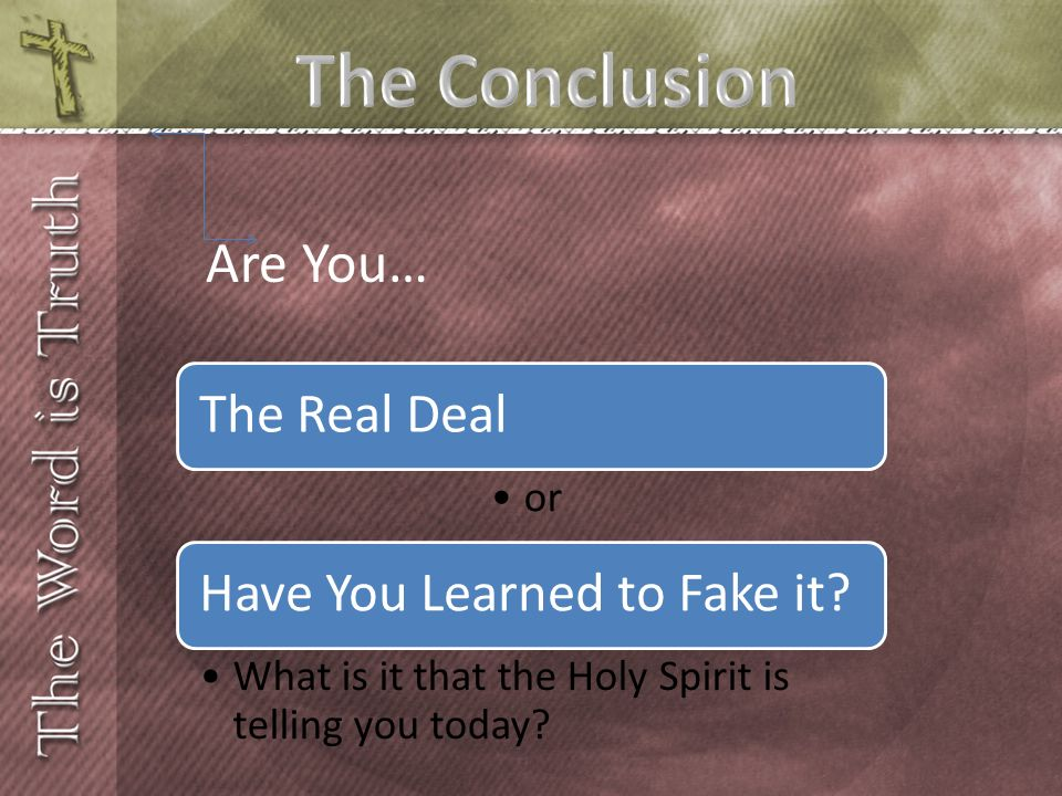 The Conclusion Are You… The Real Deal or Have You Learned to Fake it