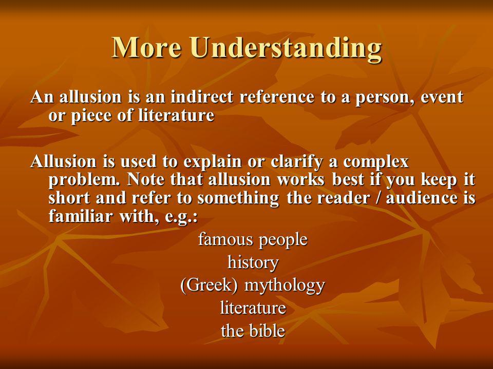 More Understanding An allusion is an indirect reference to a person, event or piece of literature.