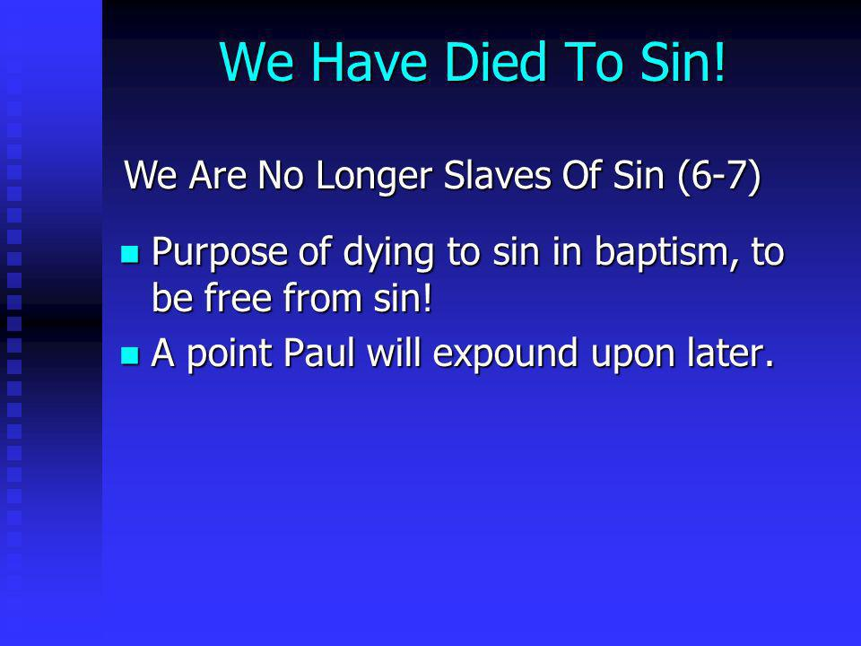 We Have Died To Sin! We Are No Longer Slaves Of Sin (6-7)