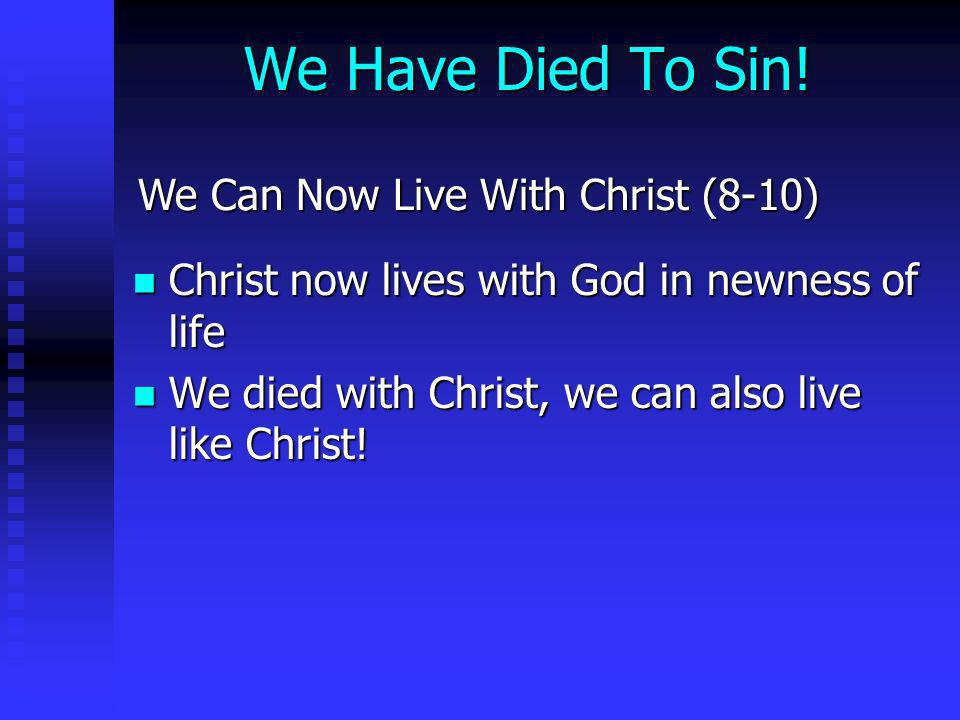 We Have Died To Sin! We Can Now Live With Christ (8-10)