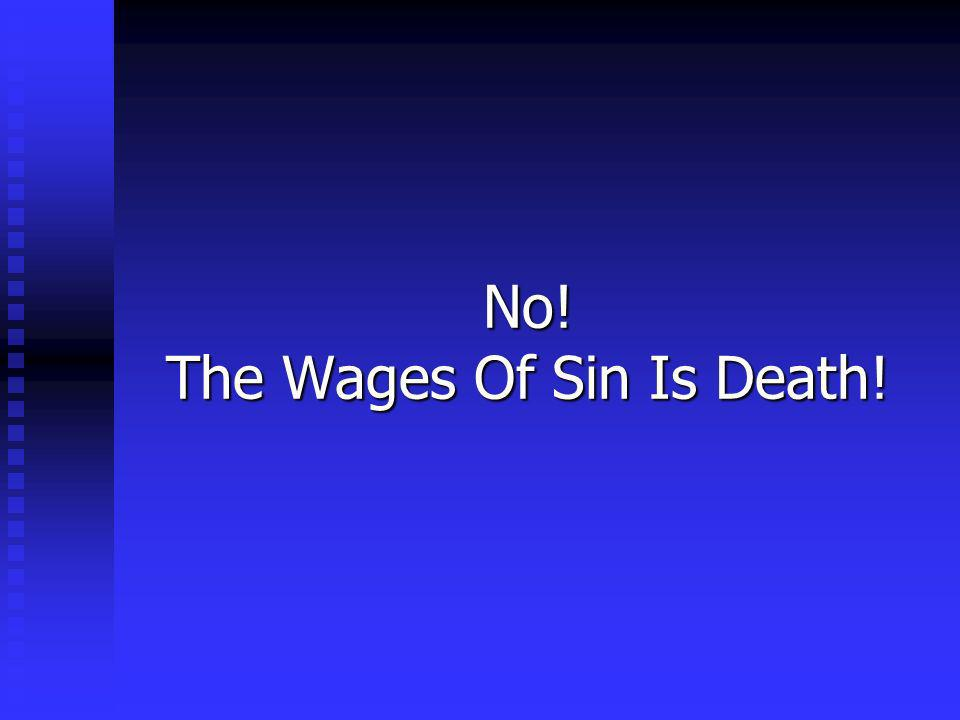 No! The Wages Of Sin Is Death!