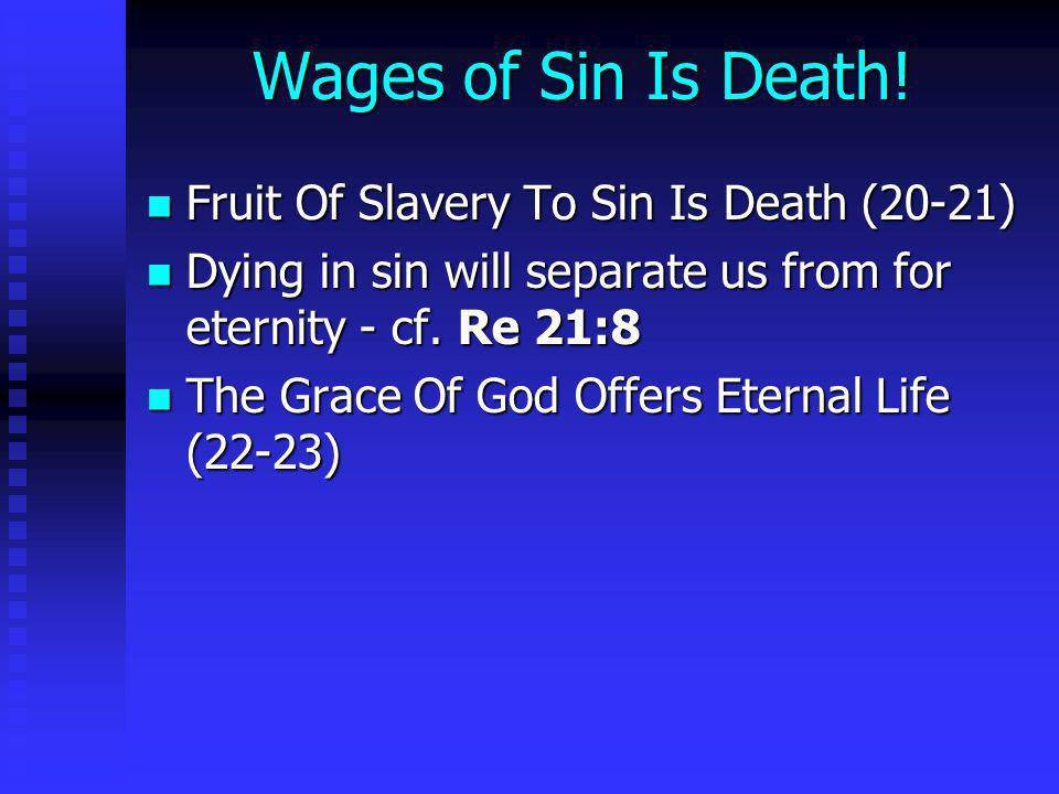 Wages of Sin Is Death! Fruit Of Slavery To Sin Is Death (20-21)