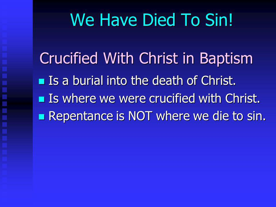 We Have Died To Sin! Crucified With Christ in Baptism