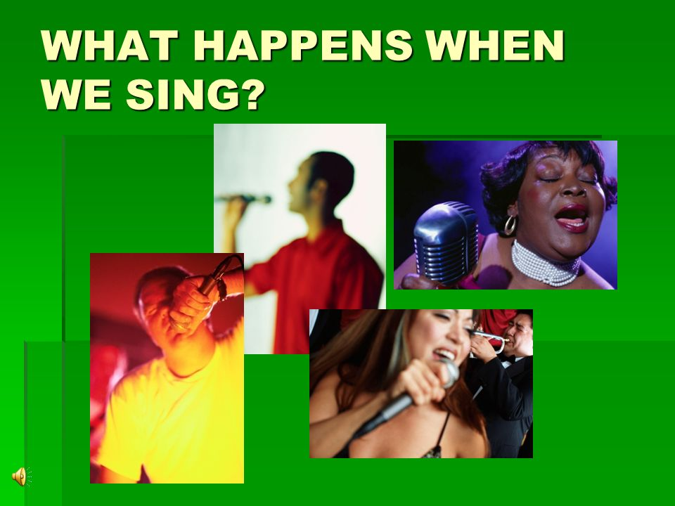 WHAT HAPPENS WHEN WE SING