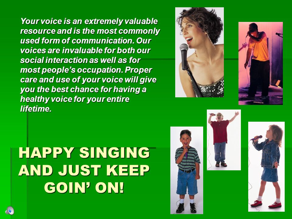 HAPPY SINGING AND JUST KEEP GOIN' ON!