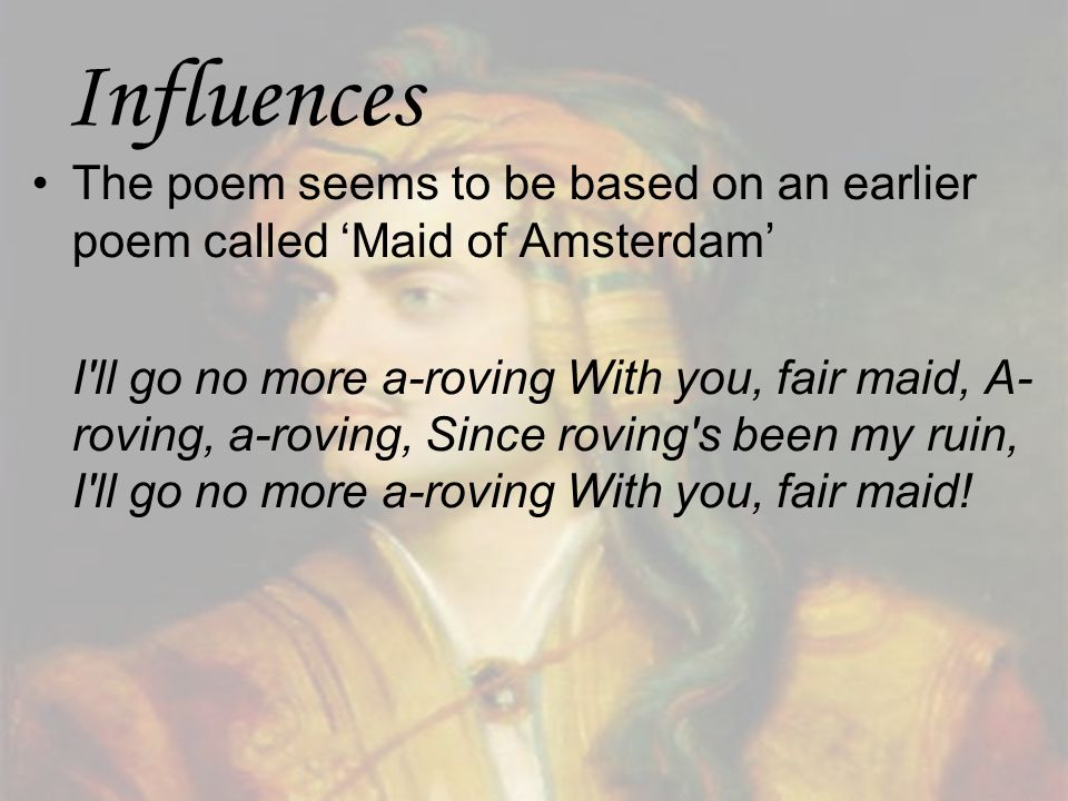 Influences The poem seems to be based on an earlier poem called 'Maid of Amsterdam'