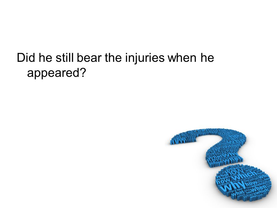Did he still bear the injuries when he appeared