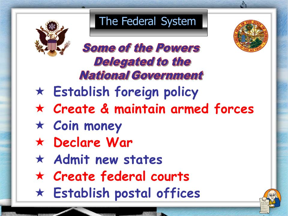 Establish foreign policy Create & maintain armed forces Coin money