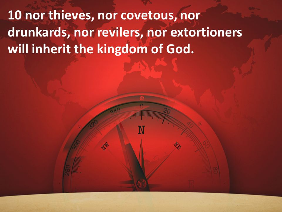10 nor thieves, nor covetous, nor drunkards, nor revilers, nor extortioners will inherit the kingdom of God.