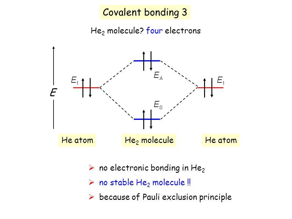 Covalent bonding 3 E He2 molecule four electrons He atom He2 molecule
