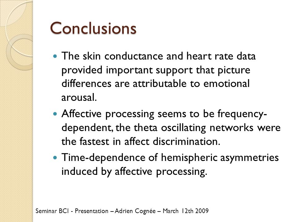 Conclusions The skin conductance and heart rate data provided important support that picture differences are attributable to emotional arousal.