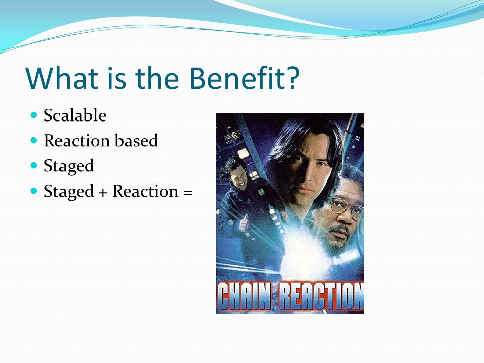 What is the Benefit Scalable Reaction based Staged