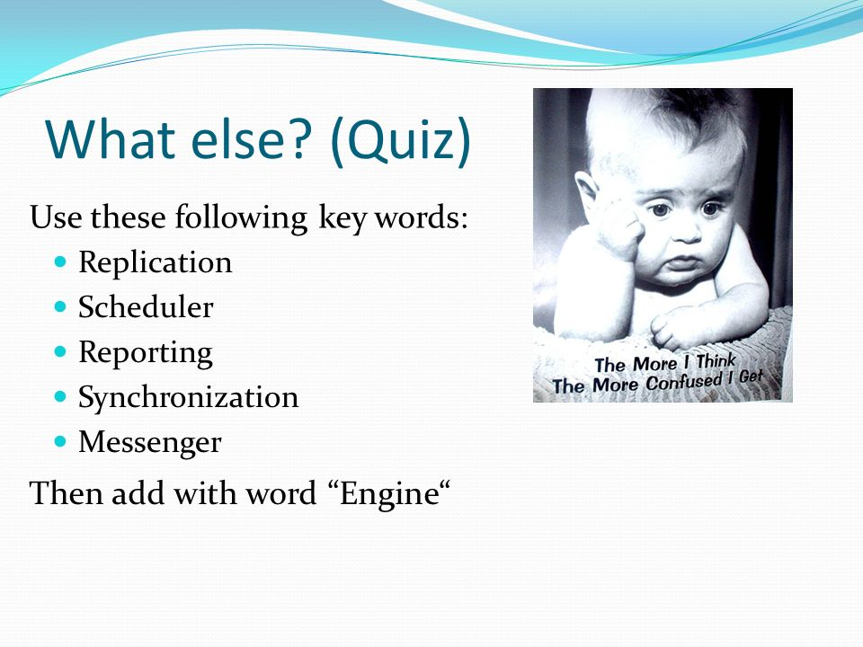 What else (Quiz) Use these following key words: