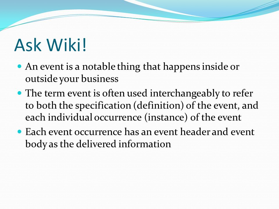 Ask Wiki!An event is a notable thing that happens inside or outside your business.