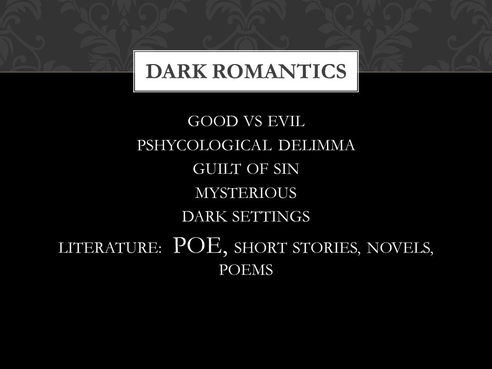 DARK ROMANTICS GOOD VS EVIL PSHYCOLOGICAL DELIMMA GUILT OF SIN MYSTERIOUS DARK SETTINGS LITERATURE: POE, SHORT STORIES, NOVELS, POEMS
