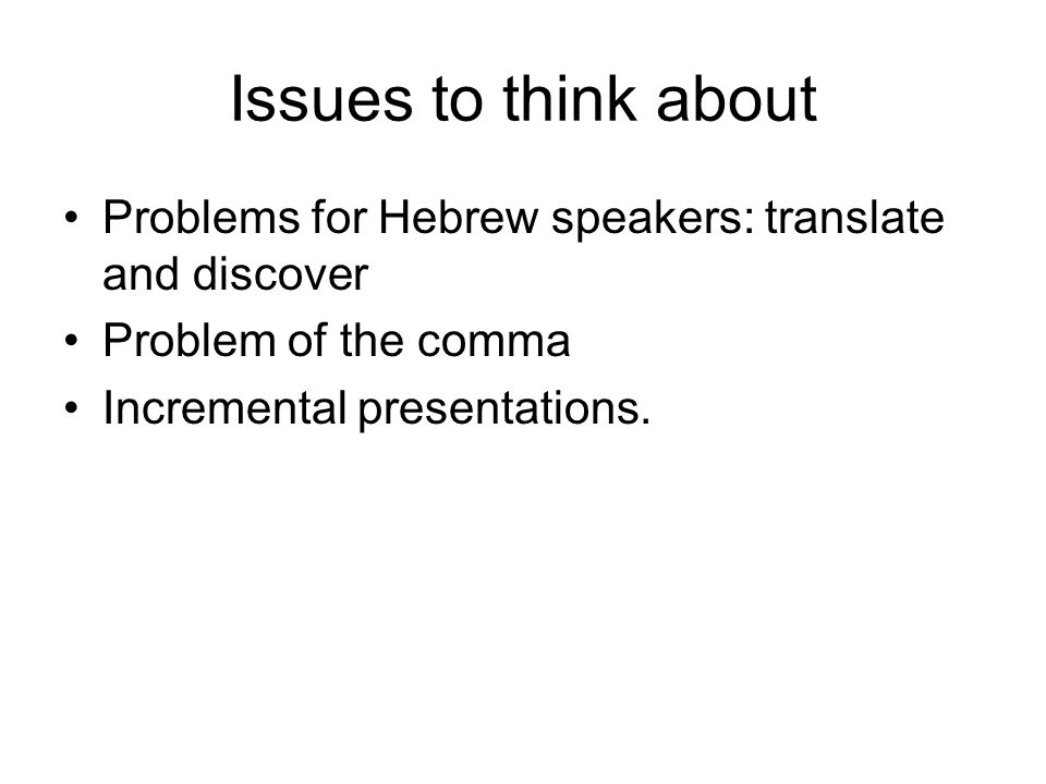Issues to think about Problems for Hebrew speakers: translate and discover.