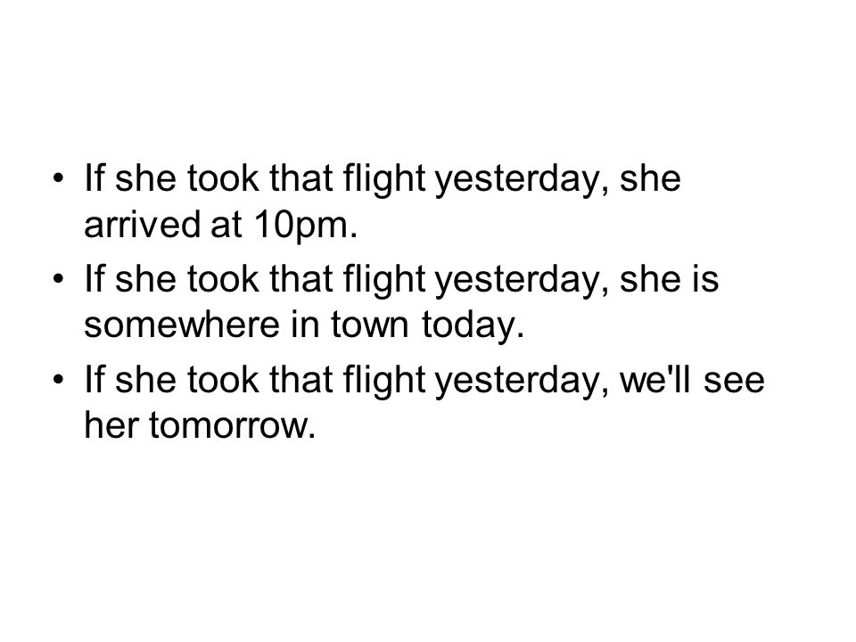 If she took that flight yesterday, she arrived at 10pm.