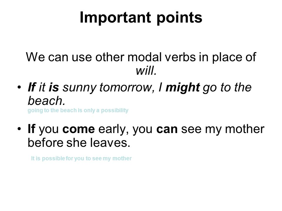 We can use other modal verbs in place of will.