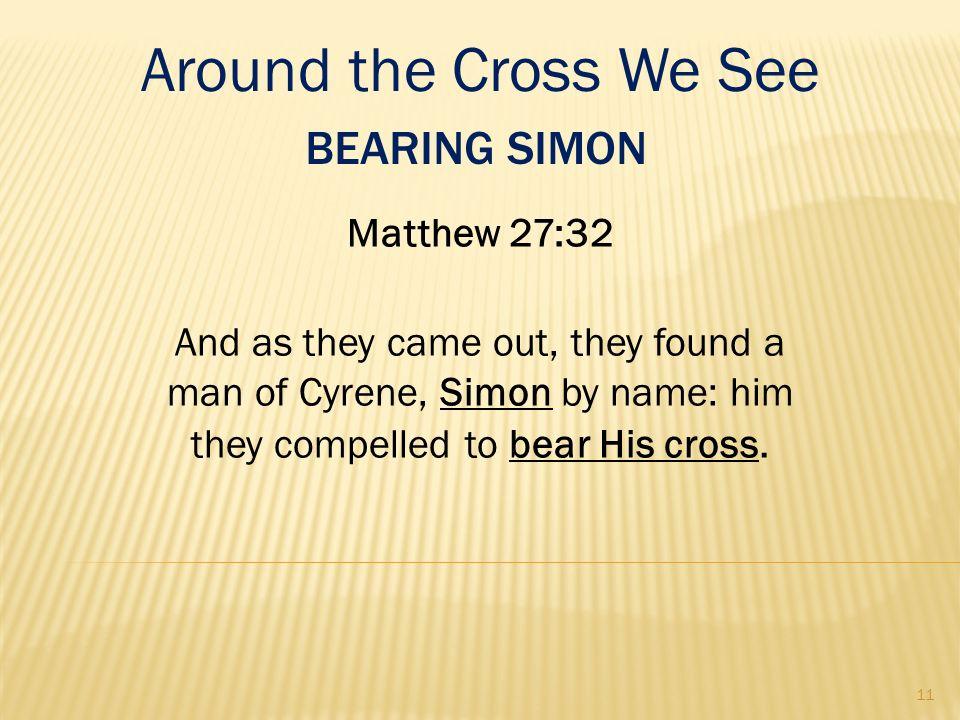 Around the Cross We See Bearing Simon Matthew 27:32