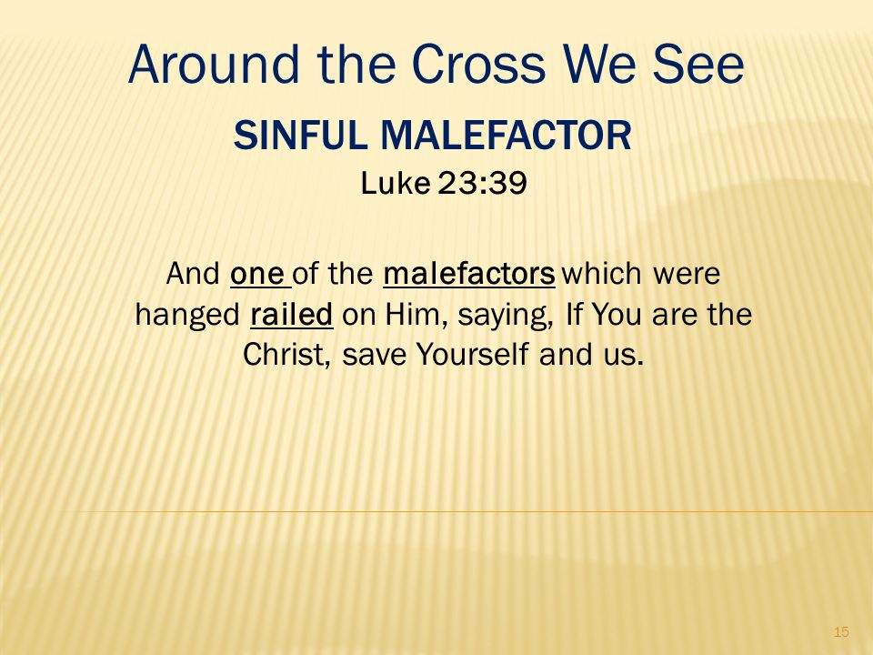 Around the Cross We See Sinful Malefactor Luke 23:39