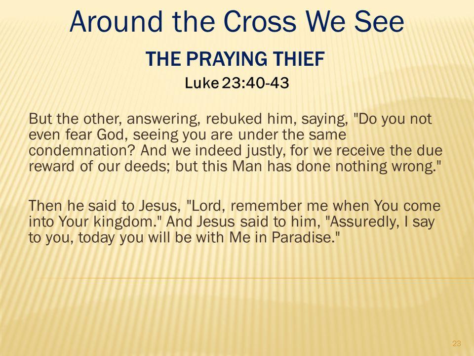 Around the Cross We See The Praying Thief Luke 23:40-43