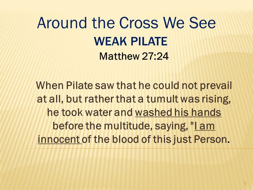 Around the Cross We See Weak Pilate Matthew 27:24